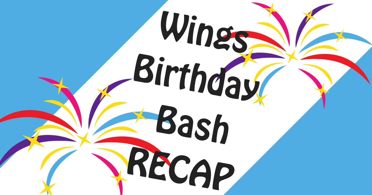 Wings Birthday Bash Recap